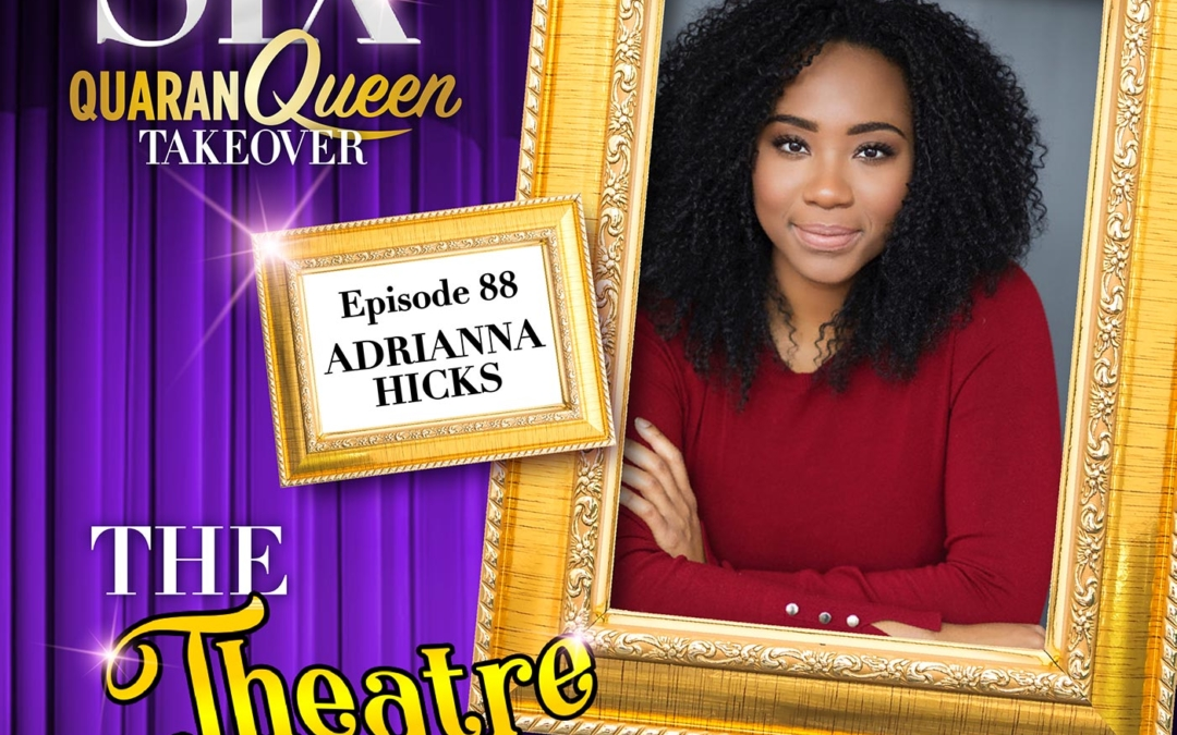 Ep88 – Adrianna Hicks, Catherine of Aragon in SIX the Musical (Broadway cast)