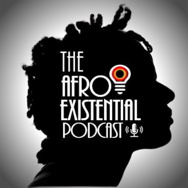 The Afro Existential Podcast