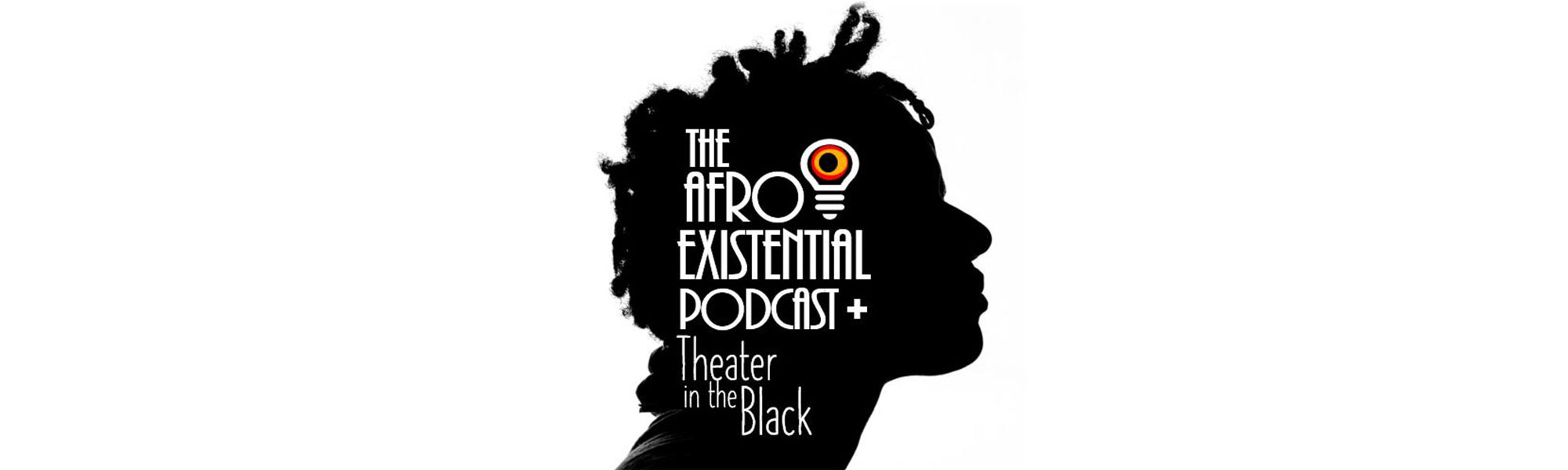 The Afro Existential Podcast Theatre in the Black