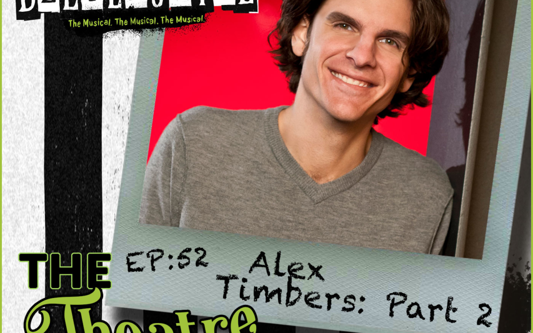 Ep52 – Alex Timbers (Part 2): Tony nominated director & writer