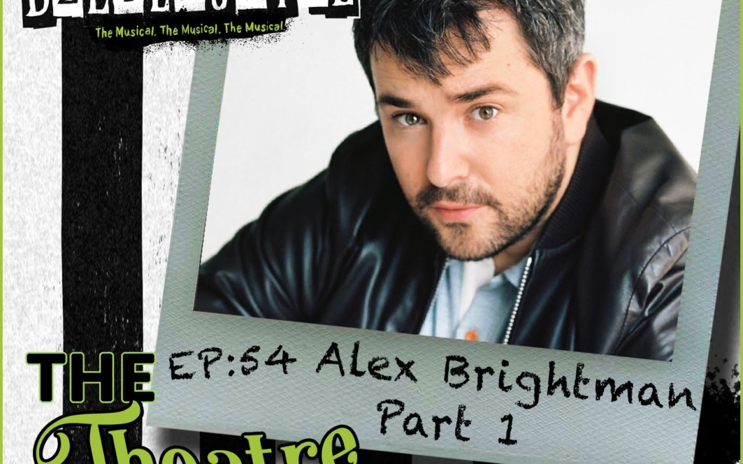 Ep54 – Alex Brightman (Part 1)