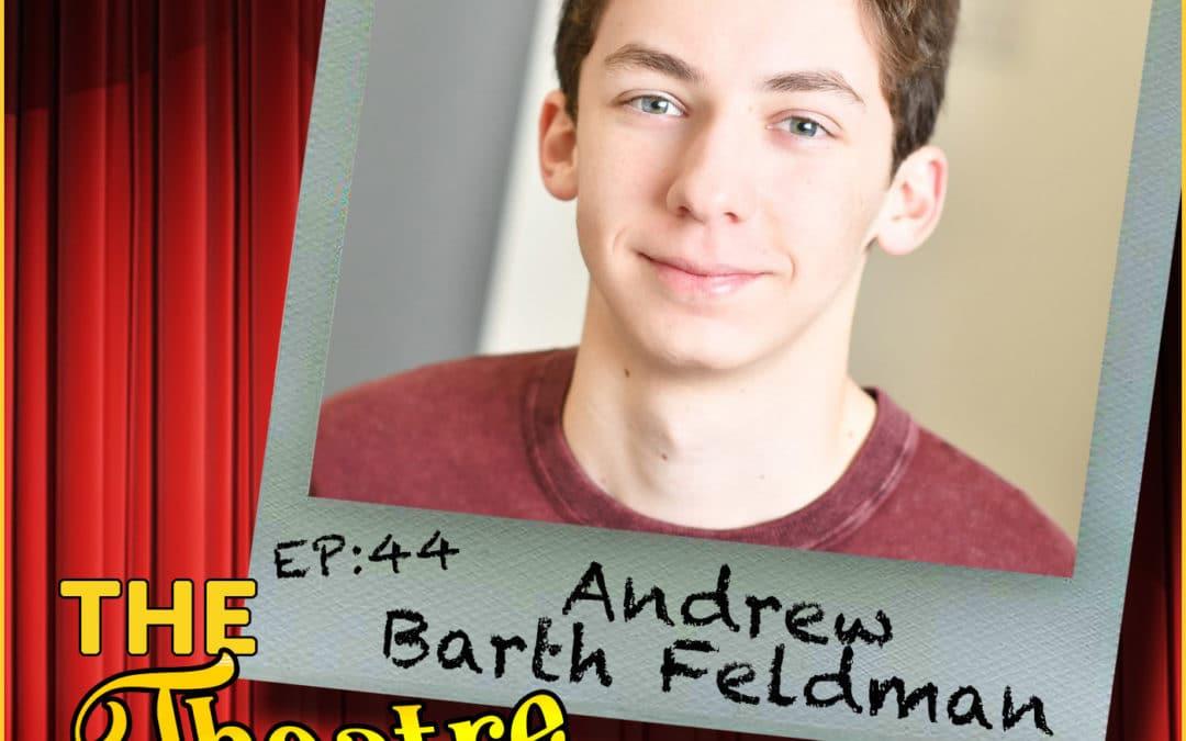 Ep44 – Andrew Barth Feldman