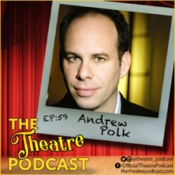The Theatre Podcast Ep59 - Andrew Polk