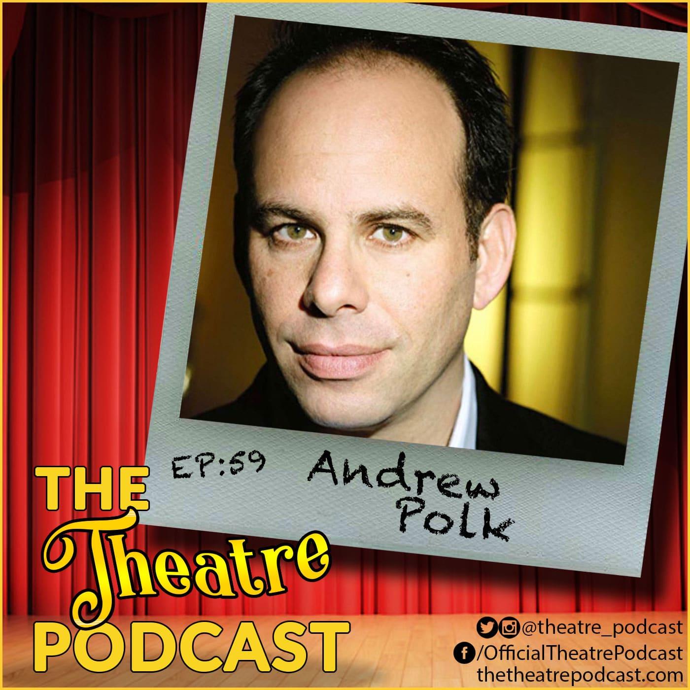 The Theatre Podcast Ep59 - Andrew Polk