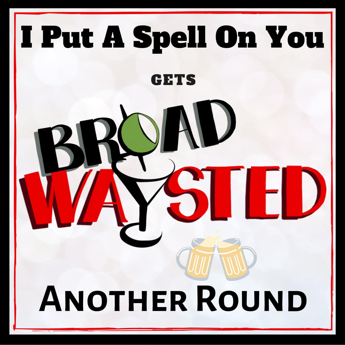 Broadwaysted Another Round I put a spell on you