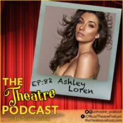 The Theatre Podcast with Alan Seales Ep82 - Ashley Loren, Moulin Rouge!, Jekyll and Hyde, indie pop artist