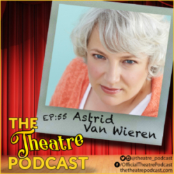 The Theatre Podcast Ep 55 Guest Astrid Van Wieren