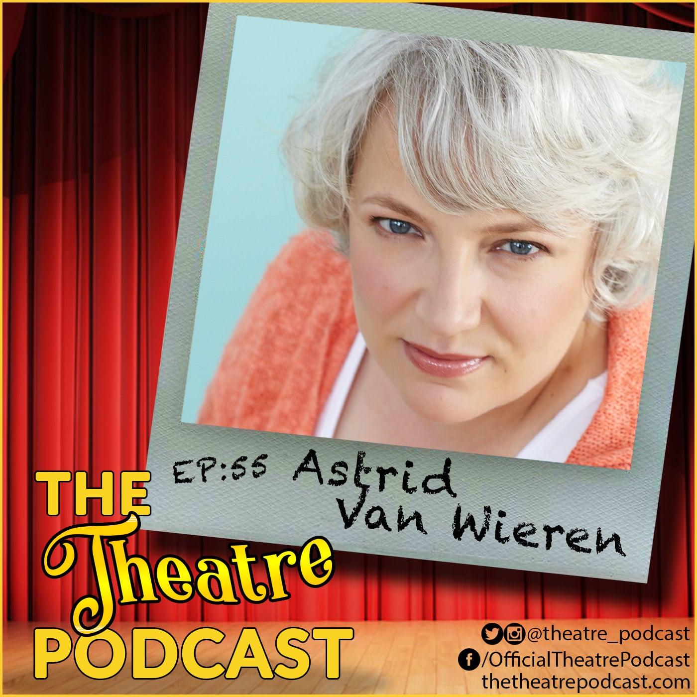 The Theatre Podcast Ep 55 Guest Astrid Van Wieren