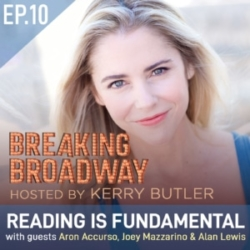 Breaking Broadway Ep10 - Reading is Fundamental, with Aron Accurso, Joey Mazzarino, Alan Lewis