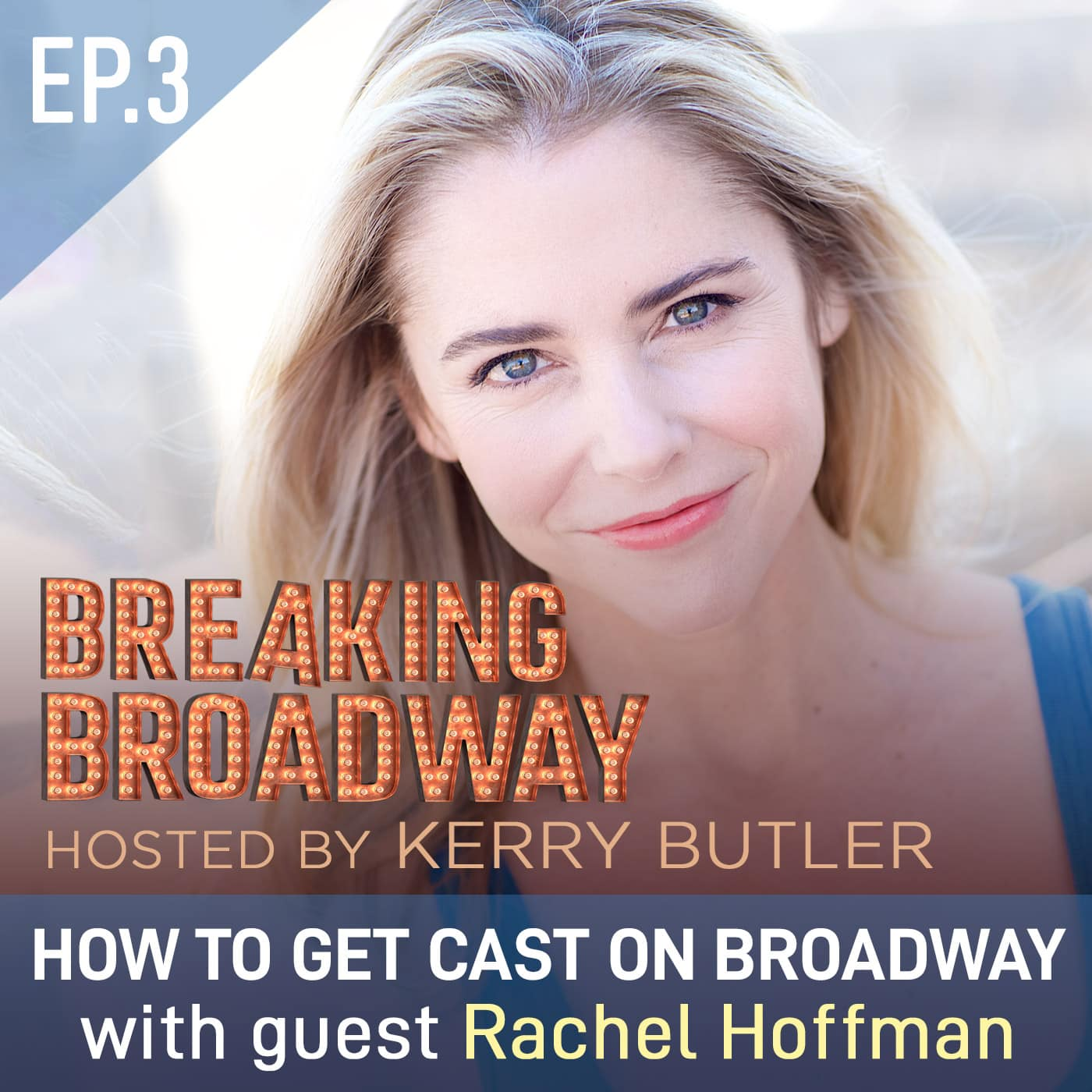 Breaking Broadway Ep3 - How to get cast on Broadway, with Rachel Hoffman