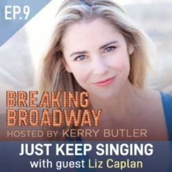 Breaking Broadway w/ Kerry Butler Episode 9 Guest Liz Caplan