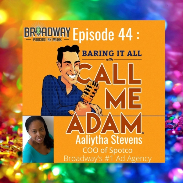 Baring It All with Call Me Adam - Episode #44: Aaliytha Stevens, COO of Spotco, Broadway's #1 Ad Agency