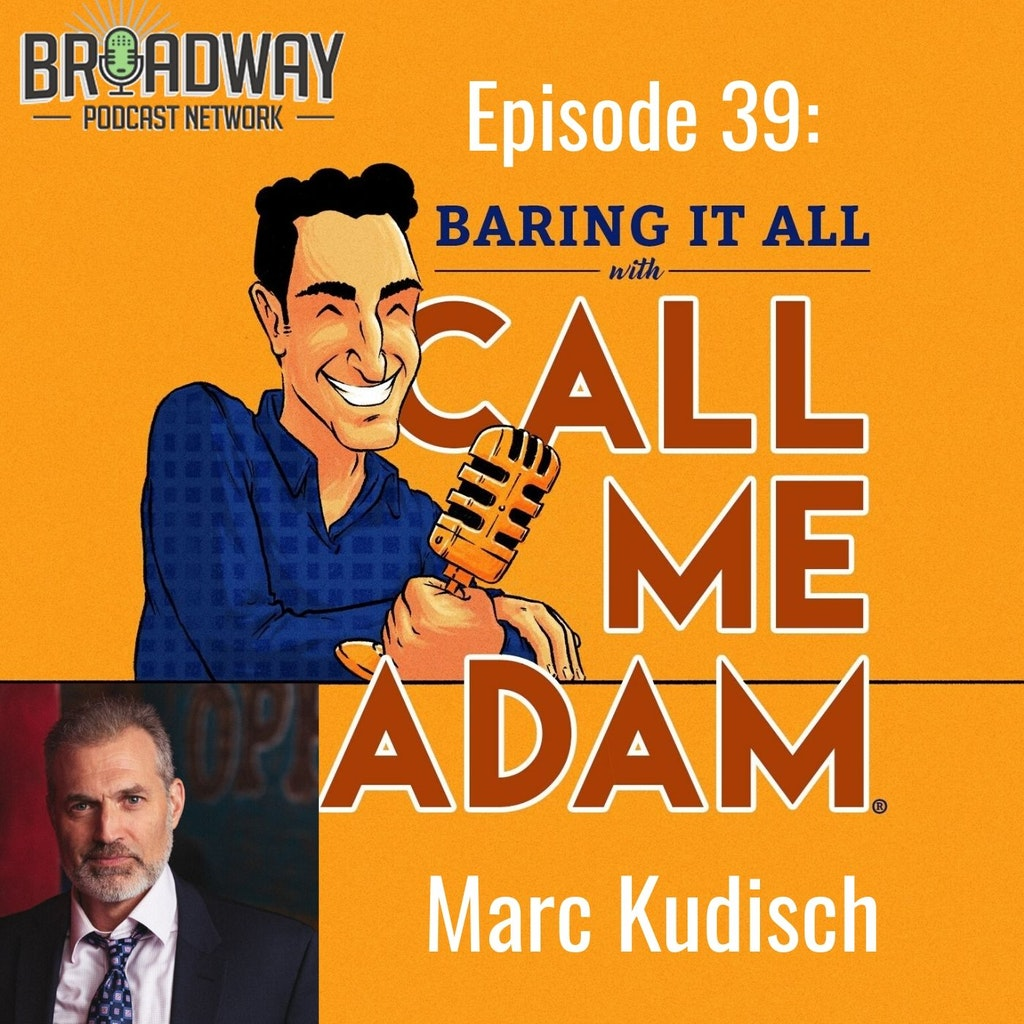 Baring It All with Call Me Adam - Episode #39: Marc Kudisch Interview