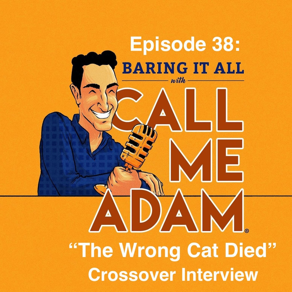 """Baring It All with Call Me Adam - Episode #38: Crossover Interview between """"The Wrong Cat Died"""""""