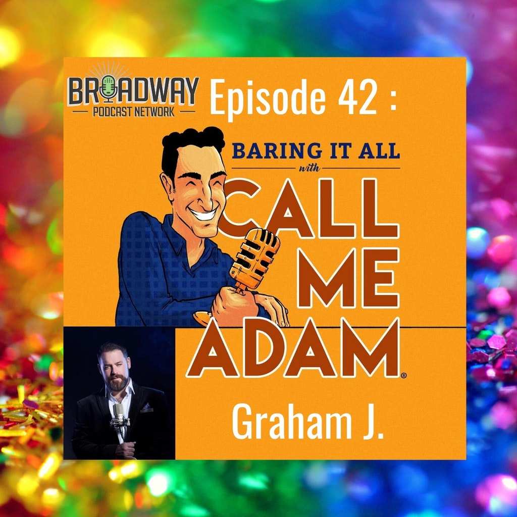 Baring It All with Call Me Adam - Episode #42: Graham J. Interview: Singer of Opera, Jazz, Showtunes & Pop Music