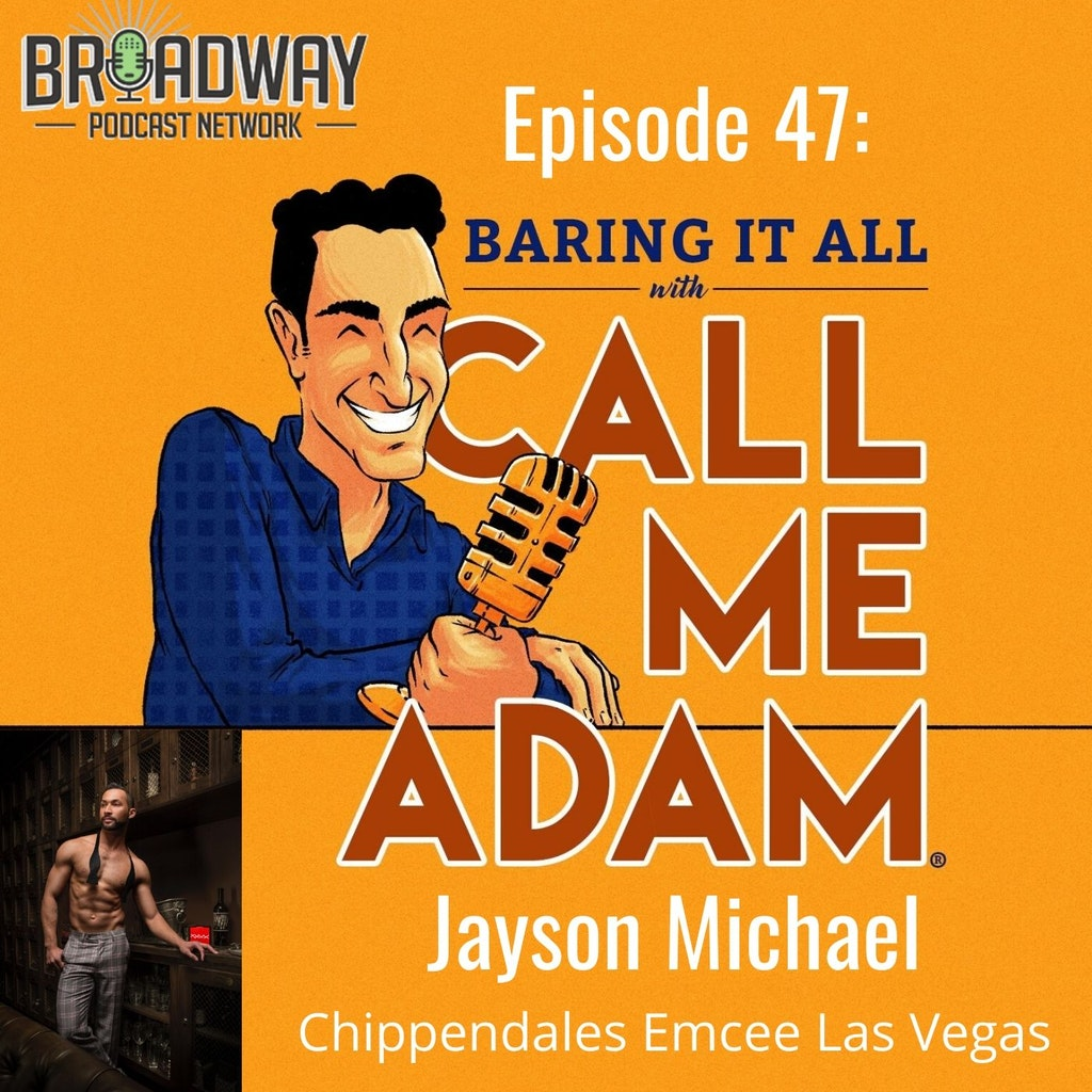 Baring It All with Call Me Adam - Episode #47 - Chippendale's Las Vegas MC Jayson Michael Interview