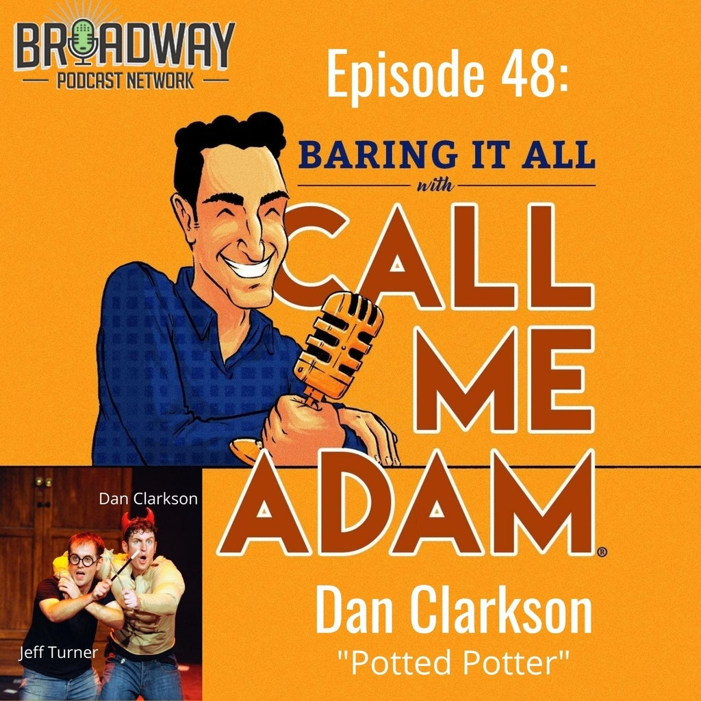 "Baring It All with Call Me Adam - Episode #48 - Dan Clarkson - creator of ""Potted Potter"
