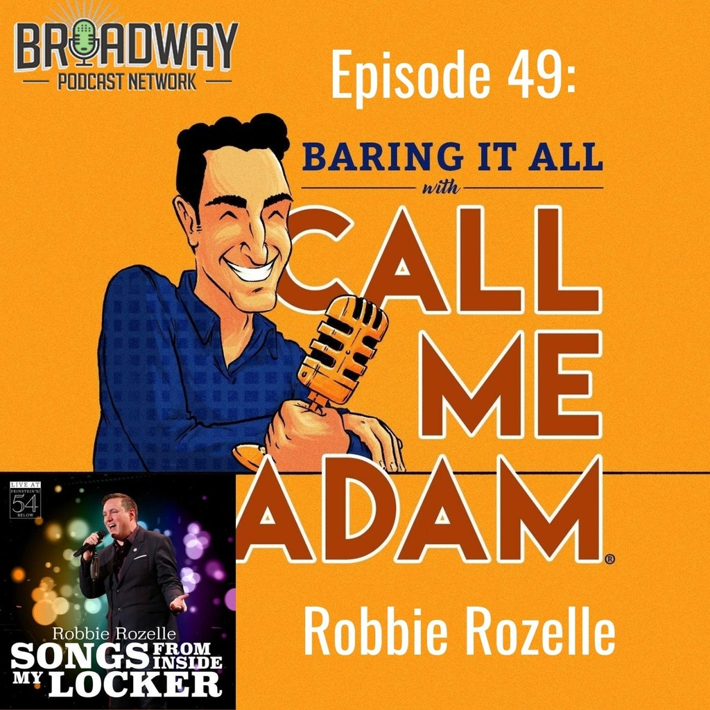 "Baring It All with Call Me Adam - Episode #49 - Robbie Rozelle - ""Songs From Inside My Locker"" and Broadway Records"