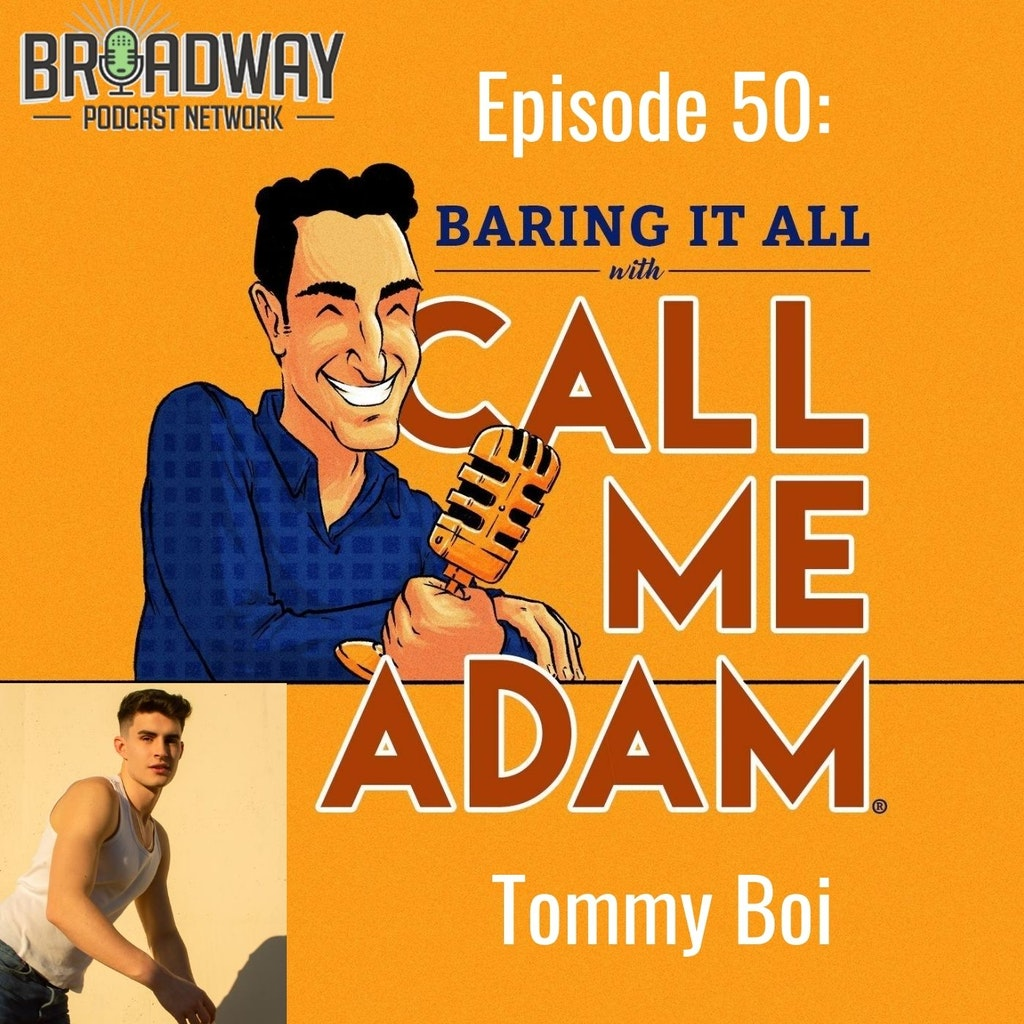 Baring It All with Call Me Adam - Episode #50 - Tommy Boi