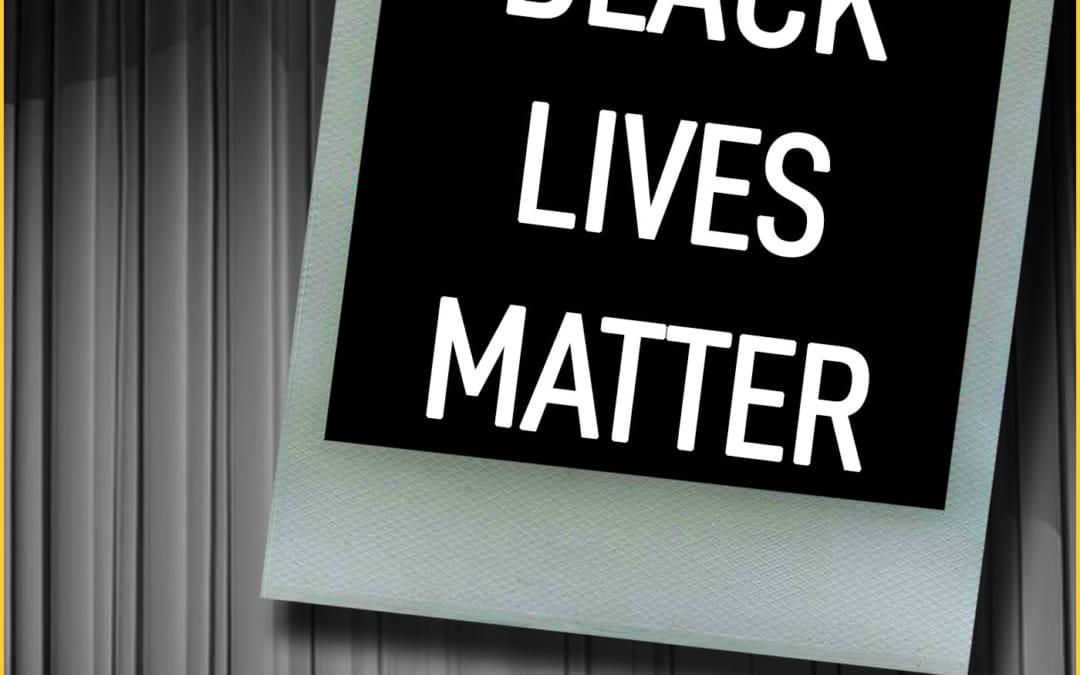 Ep94 – BLACK LIVES MATTER