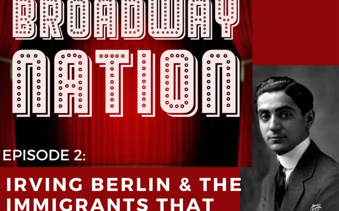 "Episode 2 – ""Irving Berlin & The Immigrants That Invented Broadway"""