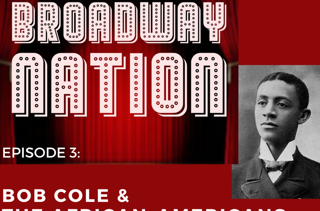 Episode 3 – Bob Cole & The African-Americans That Invented Broadway