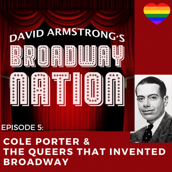 Broadway Nation Episode 5: Cole Porter & The Queers That Invented Broadway