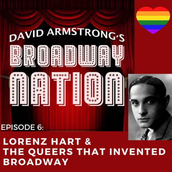 Broadway Nation - Episode 6: Lorenz Hart & The Queers That Invented Broadway!