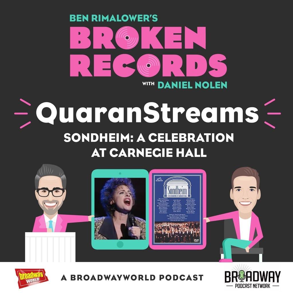 Ben Rimalower's Broken Records - Episode 33: QuaranStreams (Sondheim: A Celebration at Carnegie Hall)