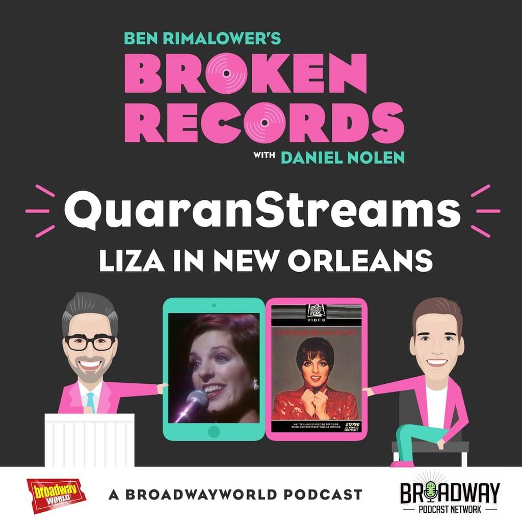 Ben Rimalower's Broken Records - Episode 36: QuaranStreams (Liza in New Orleans)