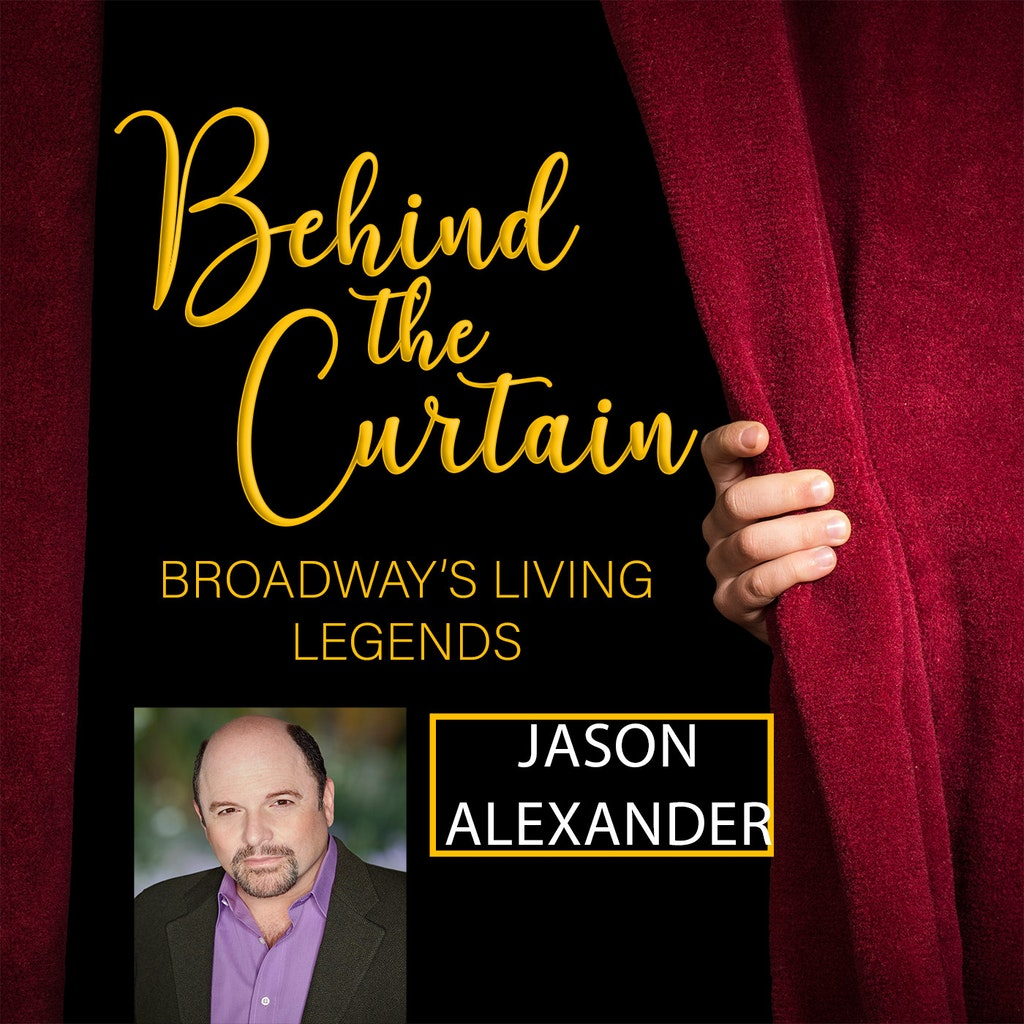 Behind the Curtain: Broadway's Living Legends - #216 JASON ALEXANDER, Actor