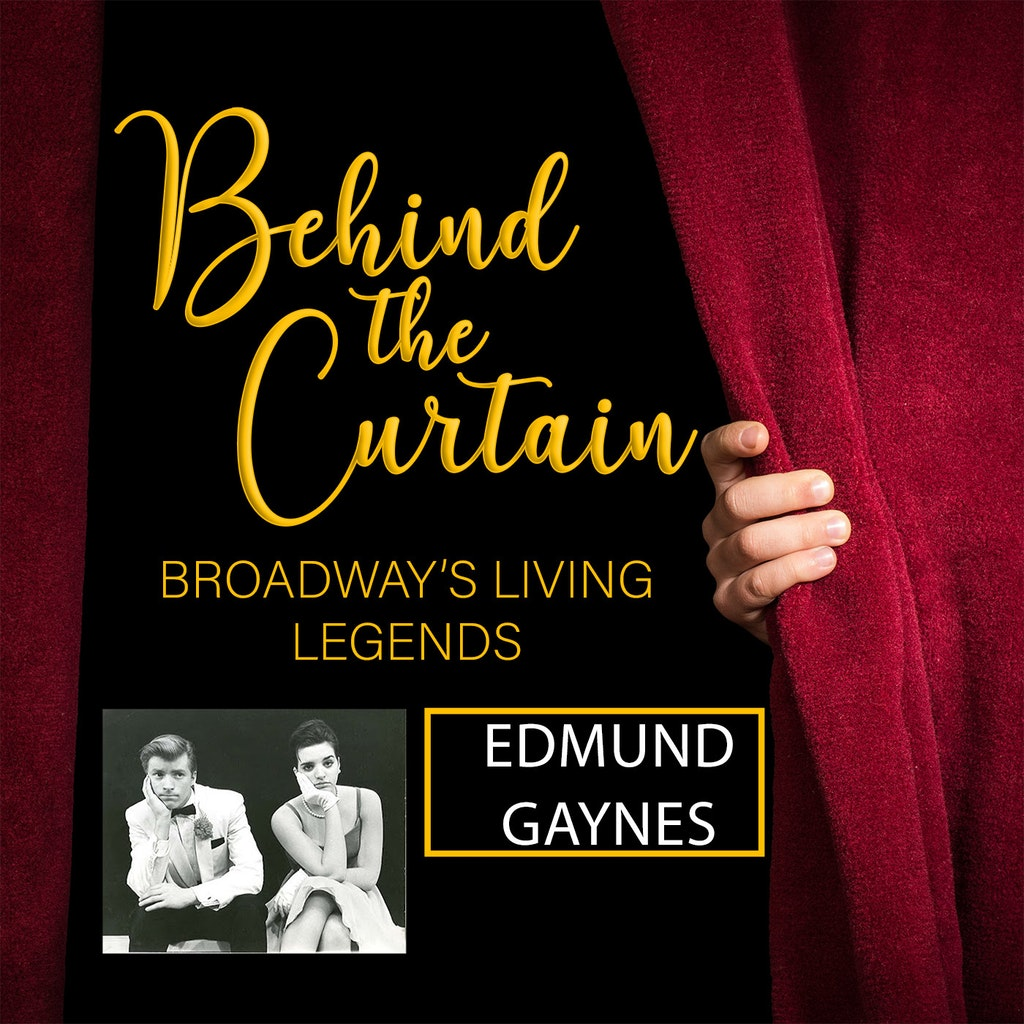 Behind the Curtain: Broadway's Living Legends - #220 EDMUND GAYNES, Actor/Producer