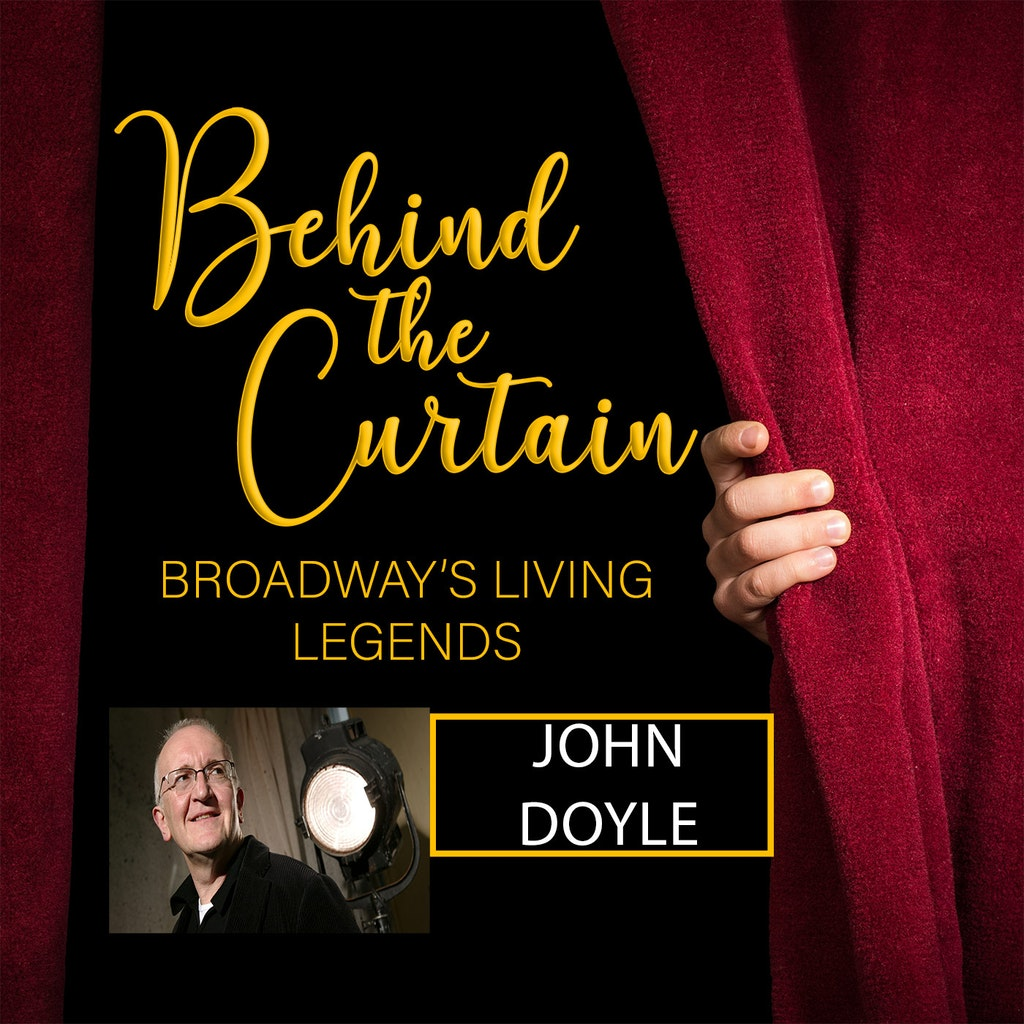 Behind the Curtain: Broadway's Living Legends - #221 JOHN DOYLE, Director