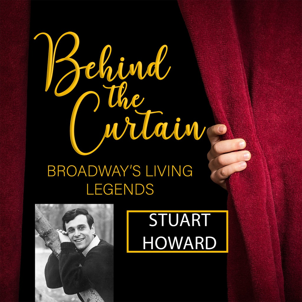 Behind the Curtain: Broadway's Living Legends - #222 STUART HOWARD, Casting Director