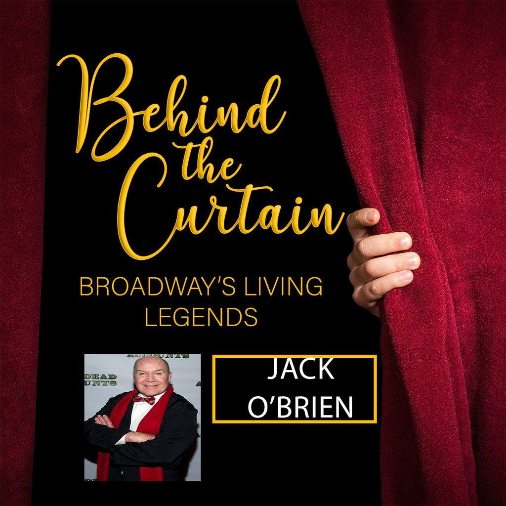 Behind the Curtain: Broadway's Living Legends - #225 JACK O'BRIEN, Director