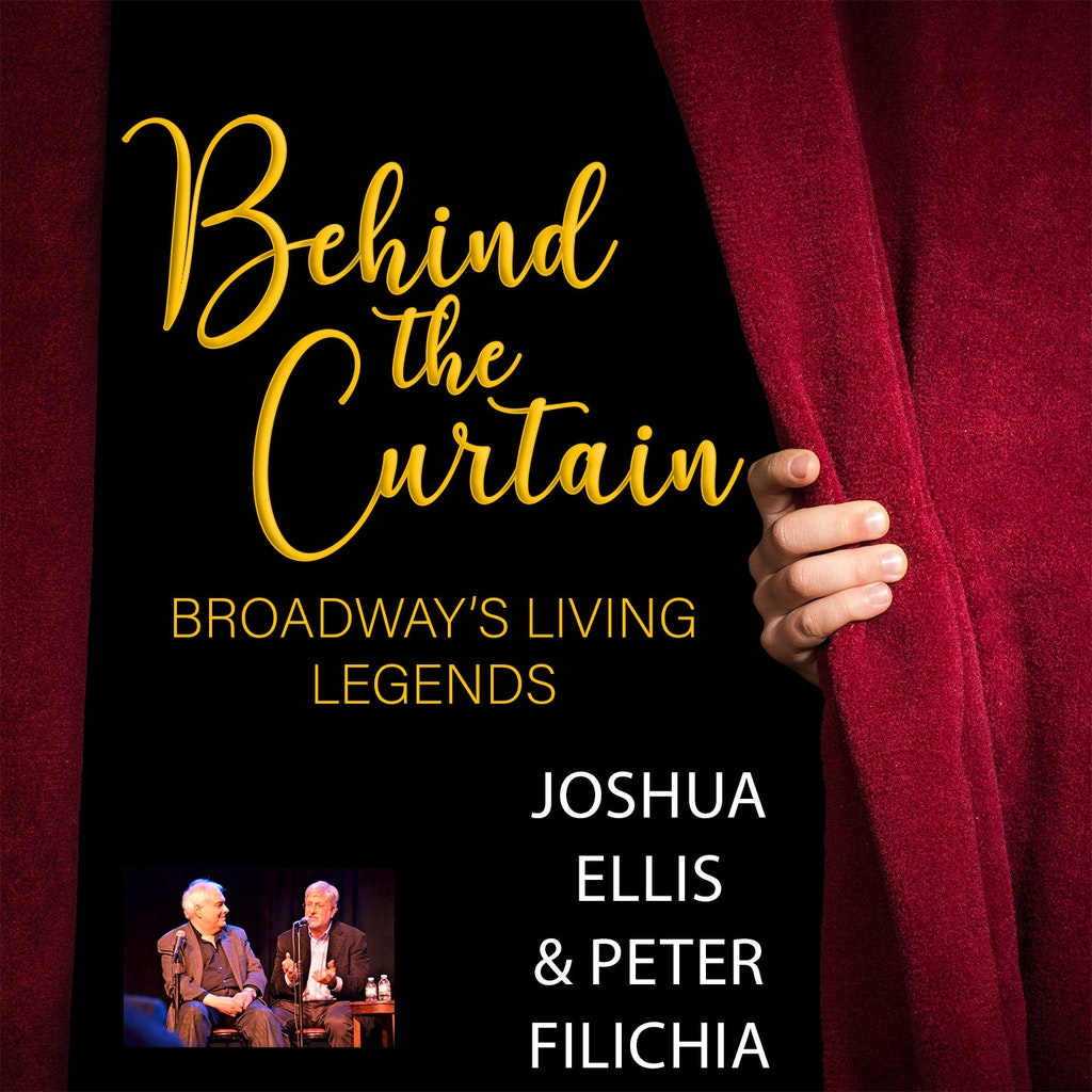 Behind the Curtain: Broadway's Living Legends - #226 AMONGST THE STARS WITH JOSHUA ELLIS & PETER FILICHIA