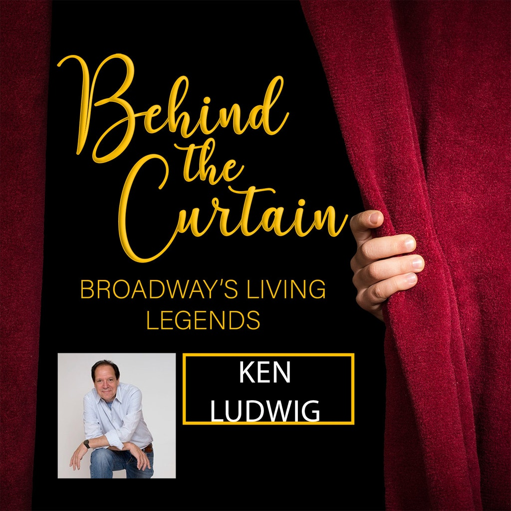 Behind the Curtain: Broadway's Living Legends - #231 KEN LUDWIG, Playwright