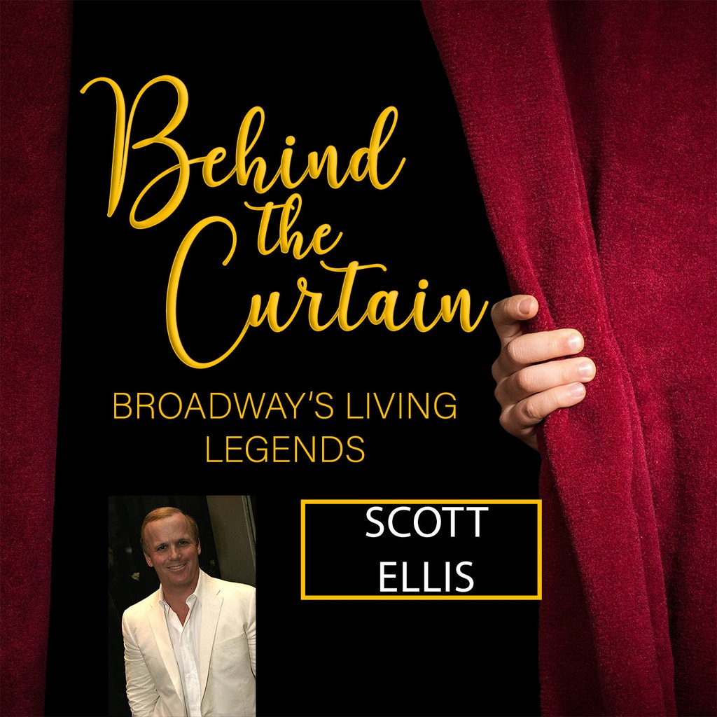 Behind the Curtain: Broadway's Living Legends - #224 SCOTT ELLIS, Director