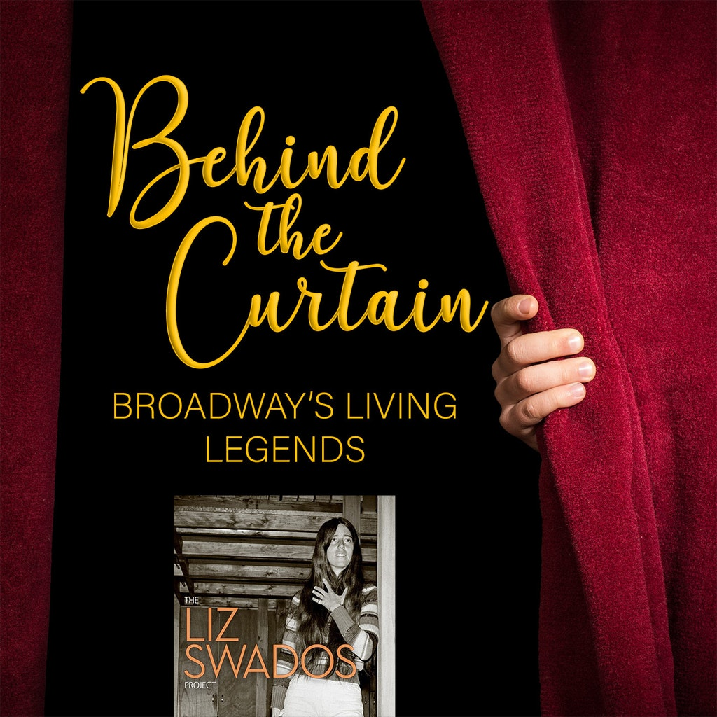 Behind the Curtain: Broadway's Living Legends - Our Favorite Things #222: The Liz Swados Project