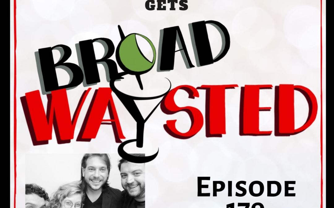 Episode 179: Jamie Roderick gets Broadwaysted!