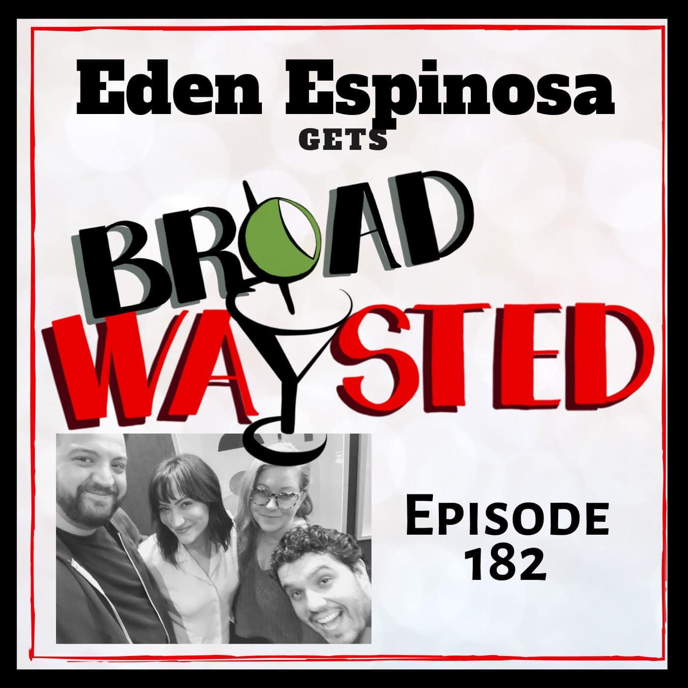 Broadwaysted Episode 182 Eden Espinosa