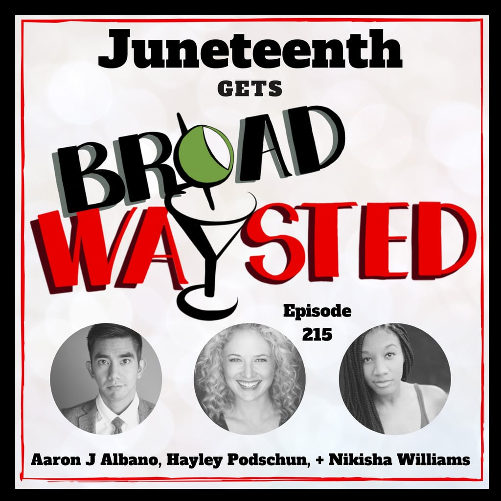 Broadwaysted - Episode 215: Juneteenth gets Broadwaysted!