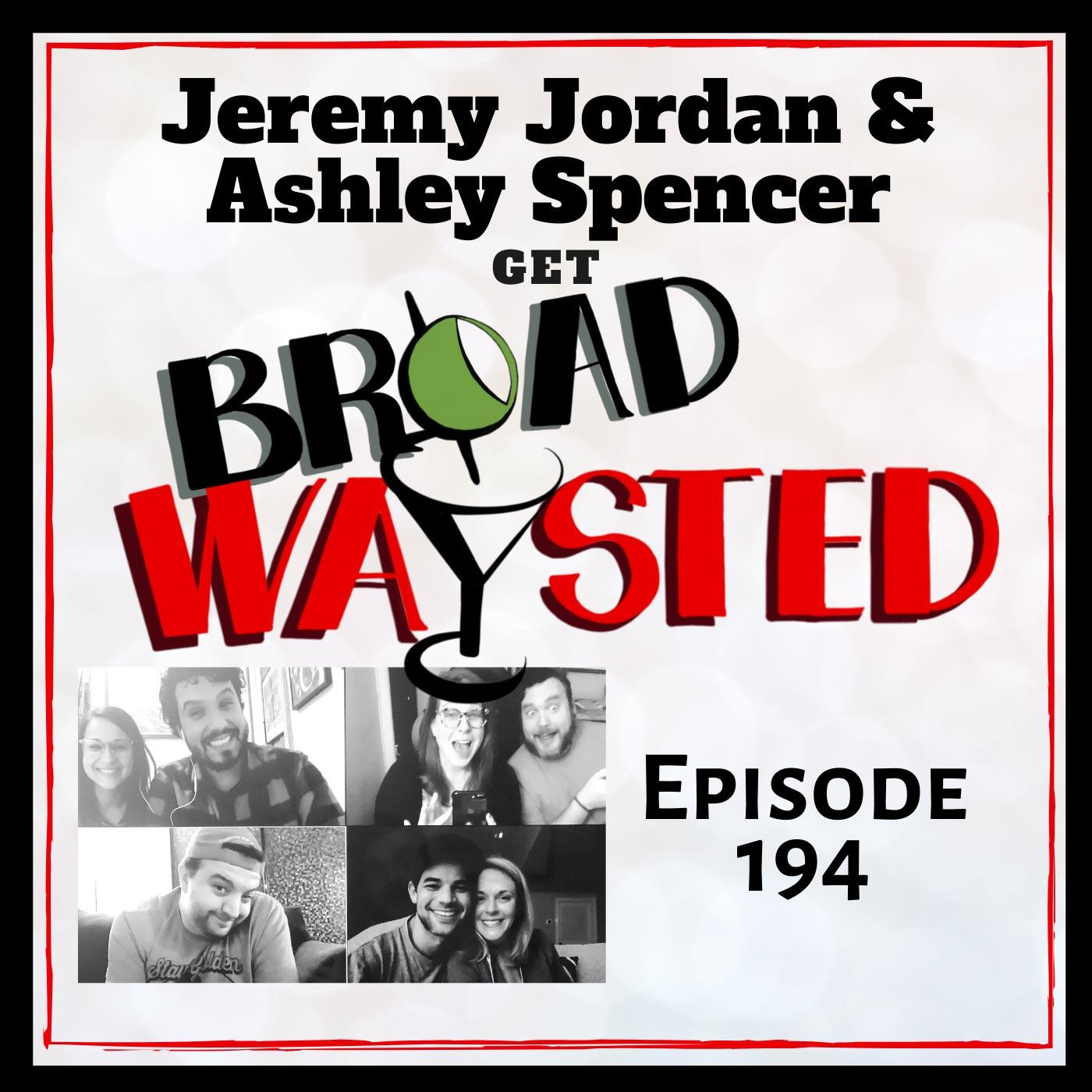 Broadwaysted - Episode 194: Jeremy Jordan & Ashley Spencer get Broadwaysted!