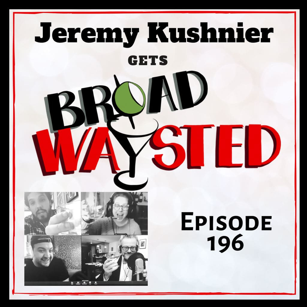 Broadwaysted - Episode 196: Jeremy Kushnier gets Broadwaysted, Part 2!