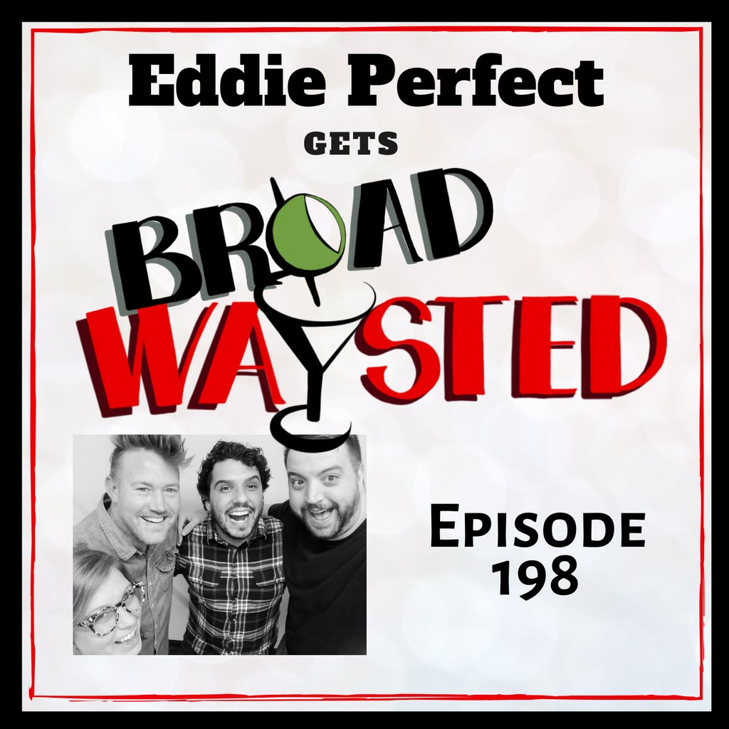 Broadwaysted - Episode 198: Eddie Perfect gets Broadwaysted!