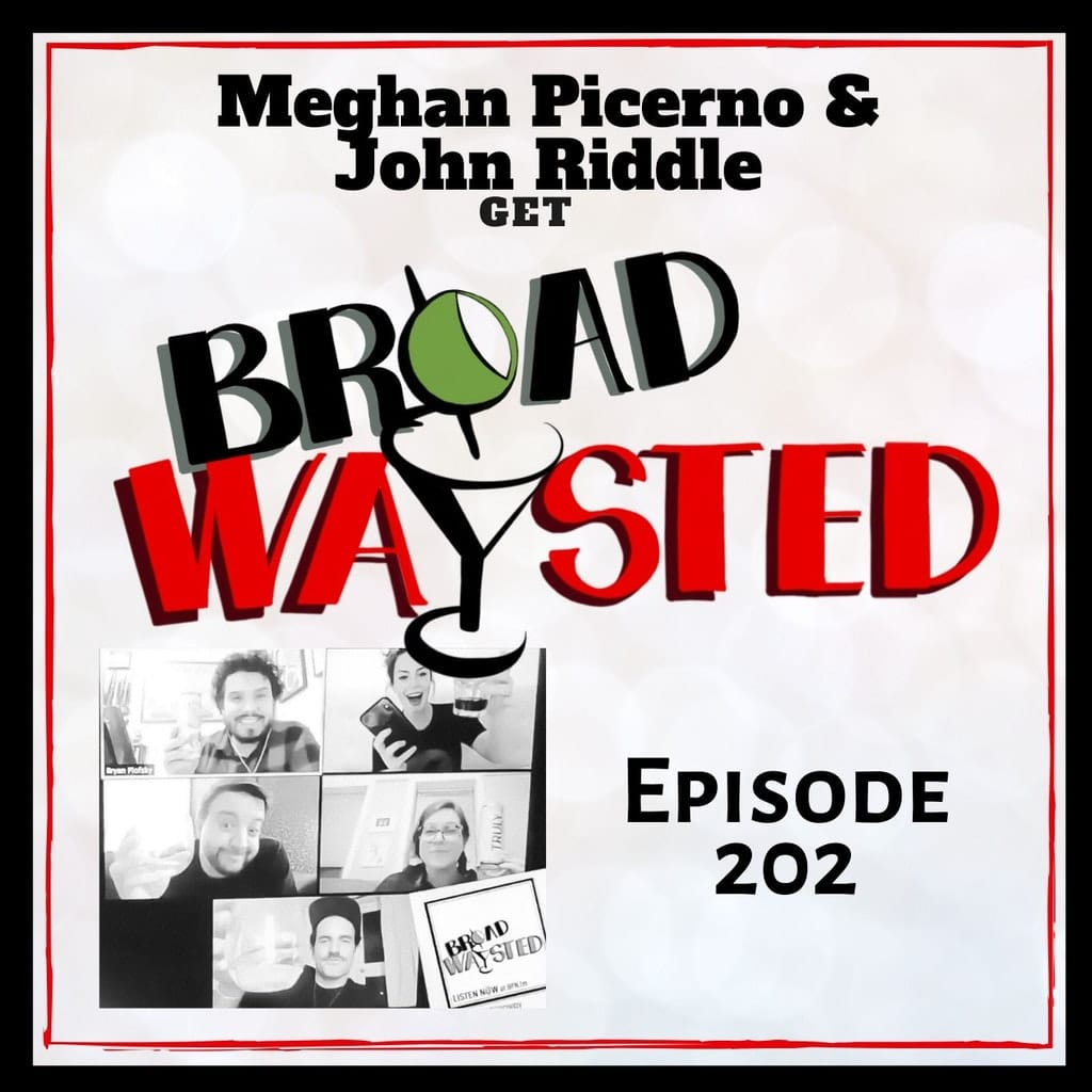 Broadwaysted - Episode 202: Meghan Picerno and John Riddle get Broadwaysted!