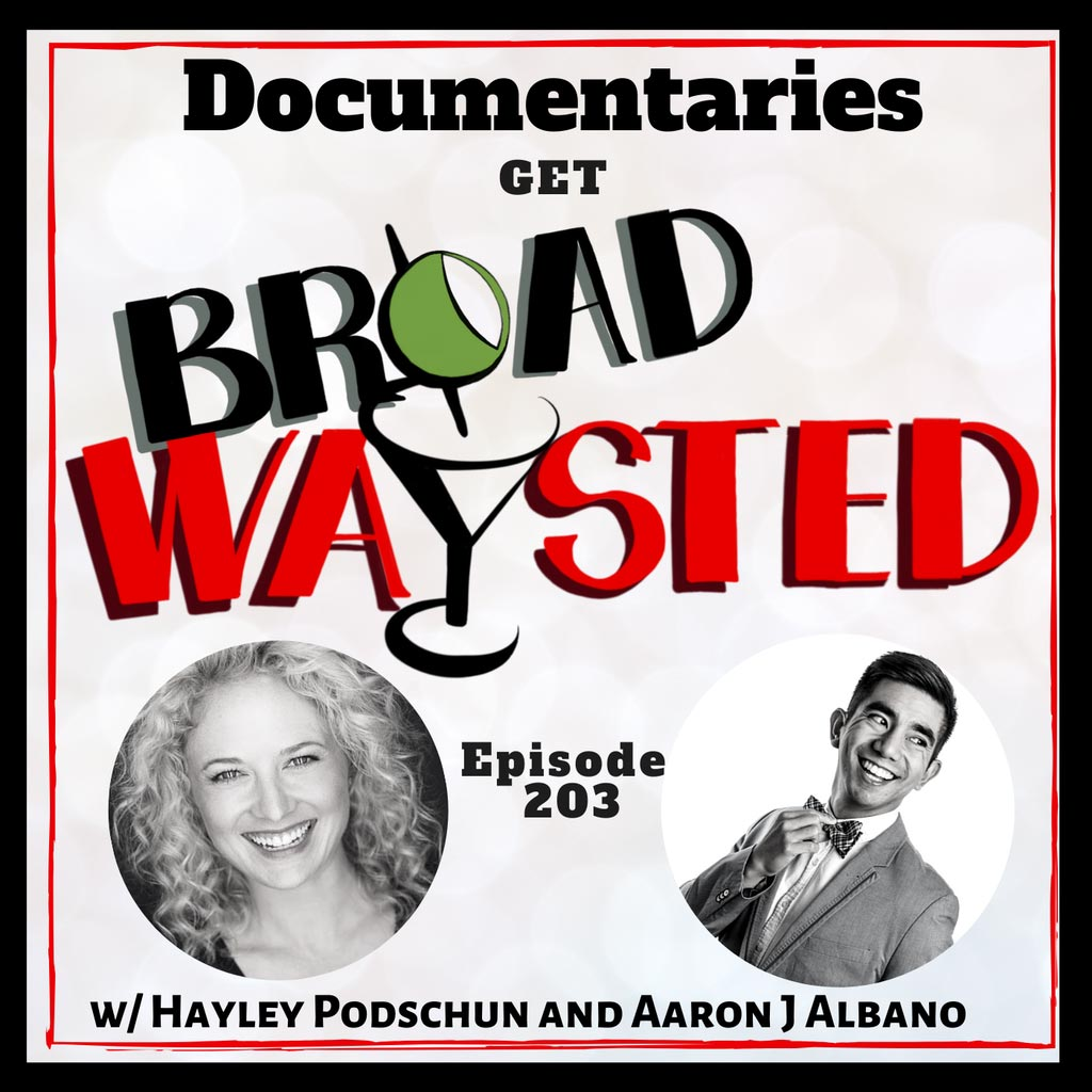 Broadwaysted - Episode 203: Documentaries get Broadwaysted!
