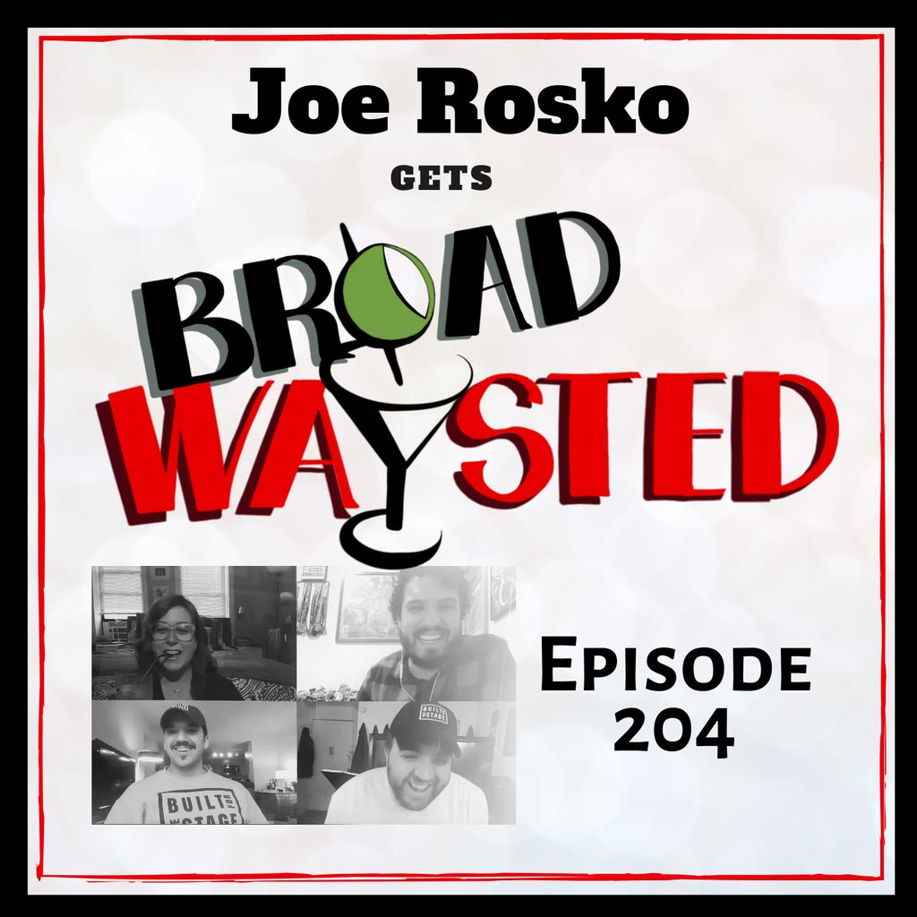 Broadwaysted - Episode 204: Joe Rosko gets Broadwaysted!