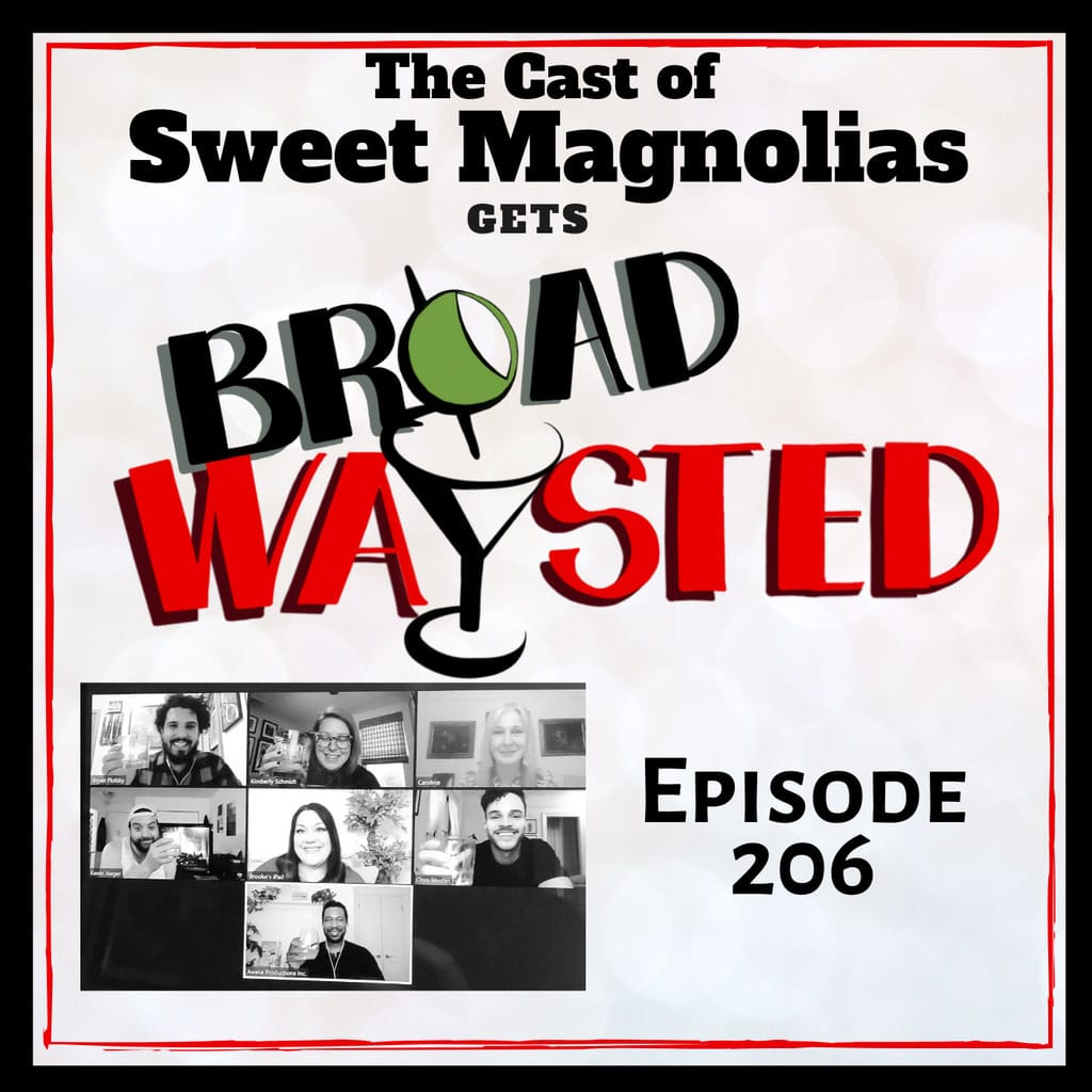 Broadwaysted - Episode 206: Sweet Magnolias get Broadwaysted!