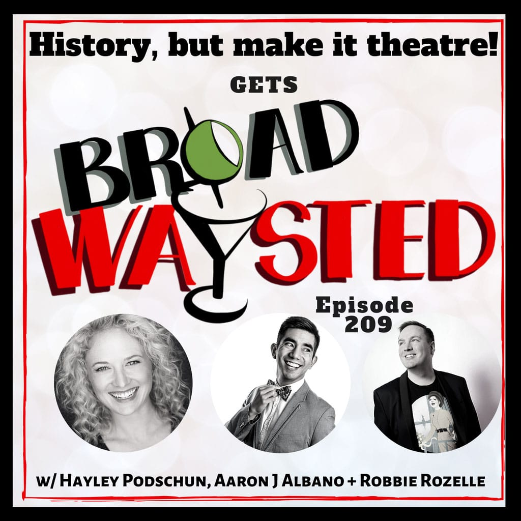 Broadwaysted - Episode 209: History (but make it theatre) gets Broadwaysted!